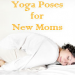 Thumbnail image for Simple and Beneficial Yoga Poses for New Moms